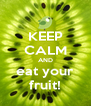 KEEP CALM AND eat your fruit! - Personalised Poster A4 size