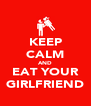 KEEP CALM AND EAT YOUR GIRLFRIEND - Personalised Poster A4 size