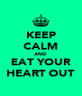 KEEP CALM AND EAT YOUR HEART OUT - Personalised Poster A4 size