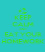 KEEP CALM AND EAT YOUR HOMEWORK - Personalised Poster A4 size