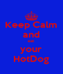 Keep Calm and eat your HotDog - Personalised Poster A4 size