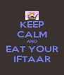 KEEP CALM AND EAT YOUR IFTAAR - Personalised Poster A4 size