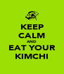 KEEP CALM AND EAT YOUR KIMCHI - Personalised Poster A4 size