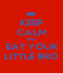 KEEP CALM AND EAT YOUR LITTLE BRO - Personalised Poster A4 size