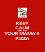 KEEP CALM AND EAT YOUR MAMA'S PIZZA - Personalised Poster A4 size
