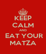 KEEP CALM AND  EAT YOUR MATZA - Personalised Poster A4 size