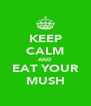 KEEP CALM AND EAT YOUR MUSH - Personalised Poster A4 size