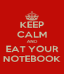 KEEP CALM AND EAT YOUR NOTEBOOK - Personalised Poster A4 size