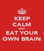 KEEP CALM AND EAT YOUR OWN BRAIN - Personalised Poster A4 size