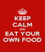KEEP CALM AND EAT YOUR OWN FOOD - Personalised Poster A4 size
