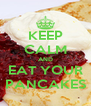 KEEP CALM AND EAT YOUR PANCAKES - Personalised Poster A4 size