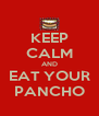 KEEP CALM AND EAT YOUR PANCHO - Personalised Poster A4 size