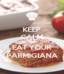 KEEP CALM AND EAT YOUR PARMIGIANA - Personalised Poster A4 size