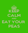 KEEP CALM AND EAT YOUR  PEAS - Personalised Poster A4 size
