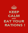 KEEP CALM AND EAT YOUR   RATIONS ! - Personalised Poster A4 size