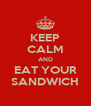 KEEP CALM AND EAT YOUR SANDWICH - Personalised Poster A4 size