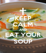 KEEP CALM AND EAT YOUR SOUP - Personalised Poster A4 size