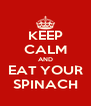 KEEP CALM AND EAT YOUR SPINACH - Personalised Poster A4 size