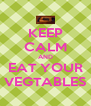 KEEP CALM AND EAT YOUR VEGTABLES - Personalised Poster A4 size