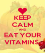 KEEP CALM AND EAT YOUR VITAMINS  - Personalised Poster A4 size
