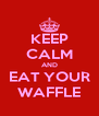 KEEP CALM AND EAT YOUR WAFFLE - Personalised Poster A4 size