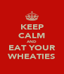 KEEP CALM AND EAT YOUR WHEATIES - Personalised Poster A4 size