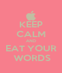 KEEP CALM AND EAT YOUR  WORDS - Personalised Poster A4 size