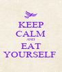 KEEP CALM AND EAT YOURSELF  - Personalised Poster A4 size