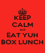 KEEP CALM and EAT YUH BOX LUNCH - Personalised Poster A4 size