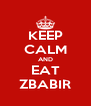 KEEP CALM AND EAT ZBABIR - Personalised Poster A4 size