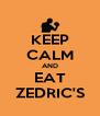 KEEP CALM AND EAT ZEDRIC'S - Personalised Poster A4 size