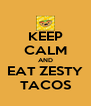 KEEP CALM AND EAT ZESTY TACOS - Personalised Poster A4 size
