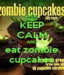 KEEP CALM AND eat zombie cupcakes - Personalised Poster A4 size