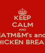 KEEP CALM AND EATM&M's and  CHICKEN BREAST - Personalised Poster A4 size
