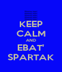 KEEP CALM AND EBAT' SPARTAK - Personalised Poster A4 size