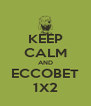 KEEP CALM AND ECCOBET 1X2 - Personalised Poster A4 size