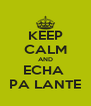 KEEP CALM AND ECHA  PA LANTE - Personalised Poster A4 size
