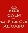 KEEP CALM AND ECHALE LA CULPA AL GABO - Personalised Poster A4 size
