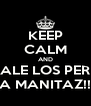 KEEP CALM AND ECHALE LOS PERROS A MANITAZ!! - Personalised Poster A4 size