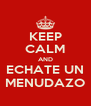 KEEP CALM AND ECHATE UN MENUDAZO - Personalised Poster A4 size