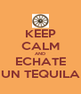 KEEP CALM AND ECHATE UN TEQUILA - Personalised Poster A4 size