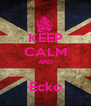KEEP CALM AND  Ecko - Personalised Poster A4 size