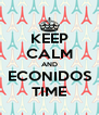 KEEP CALM AND ECONIDOS TIME - Personalised Poster A4 size