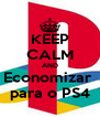 KEEP CALM AND Economizar  para o PS4 - Personalised Poster A4 size
