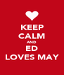KEEP CALM AND ED LOVES MAY - Personalised Poster A4 size