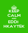KEEP CALM AND EDDI  HKAYTEK - Personalised Poster A4 size