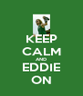 KEEP CALM AND EDDIE ON - Personalised Poster A4 size