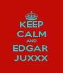 KEEP CALM AND EDGAR  JUXXX - Personalised Poster A4 size