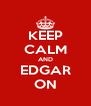 KEEP CALM AND EDGAR ON - Personalised Poster A4 size