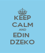 KEEP CALM AND EDIN  DZEKO - Personalised Poster A4 size